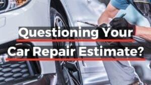 Questioning Your Auto Repair Estimate?